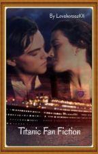 Titanic Fan Fiction by Lovehorses101