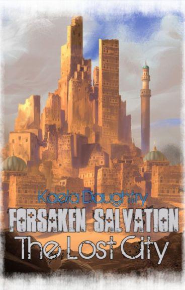Forsaken Salvation: Hauntings of the Lost City(Book 3) by NightOfTheAssassin