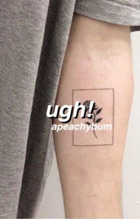 ugh! // rants  by apeachybum