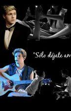 #1 Solo Dejate amar(Niall y tu)(2013) by Yumirodriguez