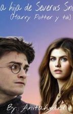 la Hija De Severus Snape (Harry Potter Y Tu) by AnaSofiaPintoSanchez