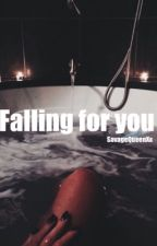 Falling for you         EDITING by SavageQueenXx