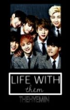Life with THEM - A BTS Fanfiction by theHyemin