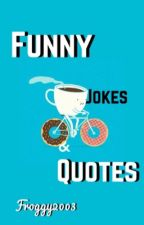 Funny Jokes & Quotes by Froggy2003