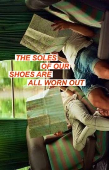 the soles of our shoes are all worn out