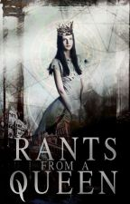 Rants from a Queen by reign-