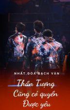 [LongFic]Thần Tượng Cũng Có Quyền Được Yêu-TFBOYS by VuongTieuAnh