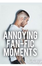 Annoying Fanfic Moments. by Perfectzjm