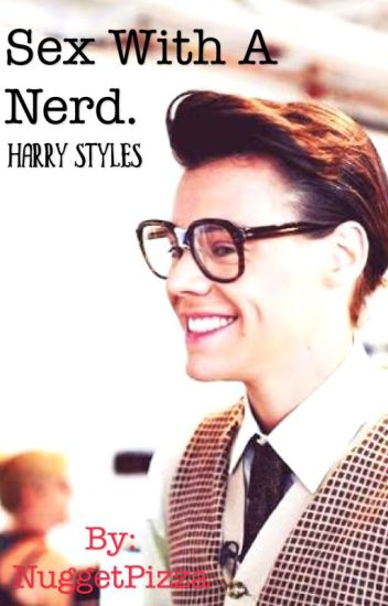 Sex With a Nerd [Harry Styles] Hot.