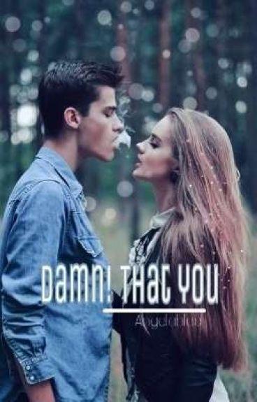 Damn! That YOU