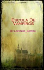 Escola De Vampiros [Em Revisão] by Tia_Da_Lokura