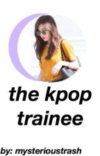The Kpop Trainee by mysterioustrash