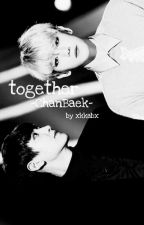 together -ChanBaek- ✔ by xkkabx