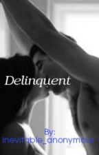 Delinquent by Inevitable_anonymous