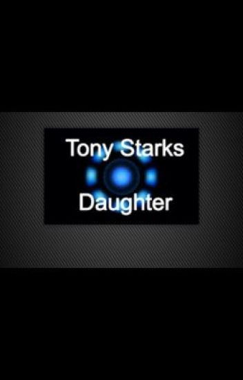 The Daughter of Tony Stark (ironman/Tony Stark fanfiction)