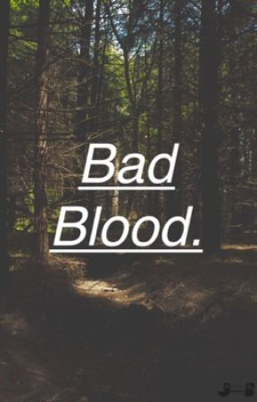 Bad Blood.  by mukeiamyourmother