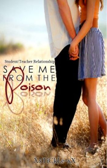 Save Me From The Poison [Student/Teacher Relationship]