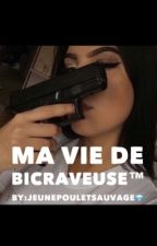 Ma vie de bicraveuse by JeunePouletSauvage