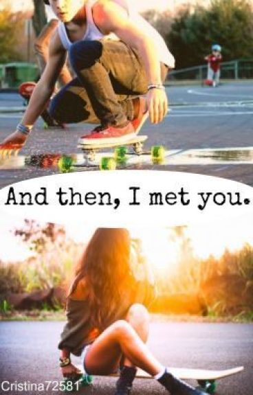 And then, I met you.