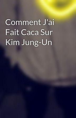 Comment J'ai Fait Caca Sur Kim Jung-Un by LouisanJks