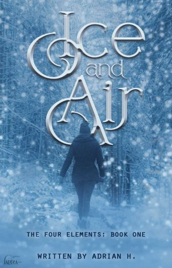 Ice and Air (The Four Elements: Book 1) #Wattys2017