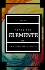 Orden Der Elemente [Wattys2017]  by moonlight_mask