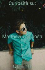 Curiosità su Matthew Espinosa by silvia_158