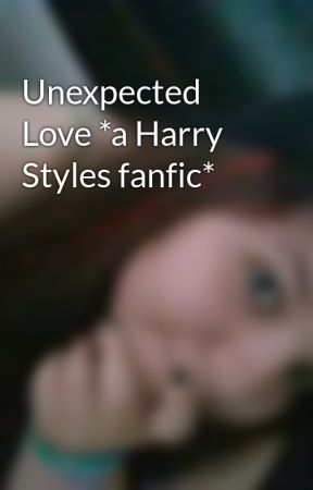 Unexpected Love *a Harry Styles fanfic* by chrissyquinn_