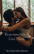 Enamorando A Una Nerd by LittleAllienBooks