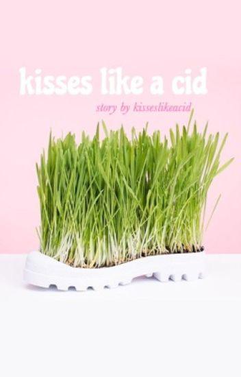 Kisses like a cid •CaKe•