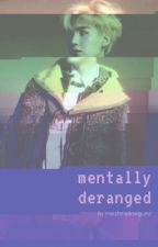 Mentally Deranged [ m.y.g-k.t.h-j.j.k ] by marshmallowgumz