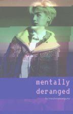 Mentally Deranged [ myg ]  by marshmallowgumz
