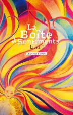 La Boîte à Sentiments - Livre I by CharlotteRomani