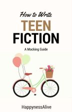 How to Write Teen Fiction by HappynessAlive