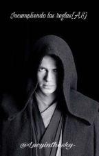 Incumpliendo las reglas(Anakin Skywalker y tú). by Lucyinthesky-
