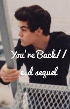 You're back // e.d sequel by damndolann