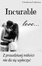 Incurable love... by ZbuntowanaZakochana