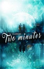 Two minutes by ElleMcDee