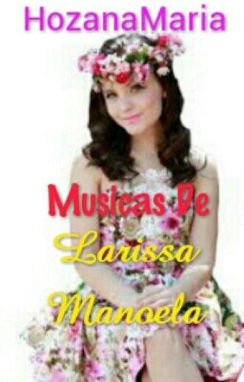 Músicas De Larissa Manoela - hozanamaria - Wattpad 57b169be18