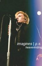 imagines | p.s. by truantwavc