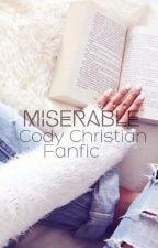 Miserable C.C {Cody Christian} by bigcheekscal
