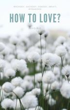 How to love? by chaarchi