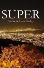 SUPER by VictoriaBurl
