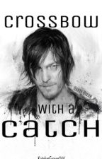 [BEING REWRITTEN] Crossbow With A Catch (Daryl Dixon Love Story) by KatelynGraves144
