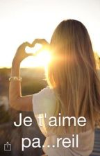 Je t'aime pa...reil by coraille13