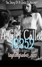 A girl called A-18352: The Story of a Child of Auschwitz  by taylengraber1127