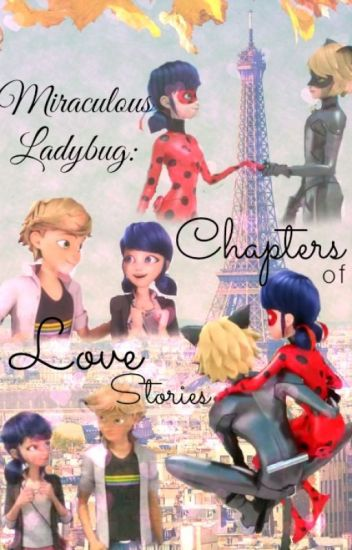 Miraculous Ladybug: Chapters of Love Stories