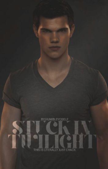 Stuck in Twilight [Jacob & Edward] - HumbleYoSelf - Wattpad