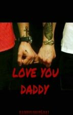 LOVE YOU DADDY by daggerluvsrose