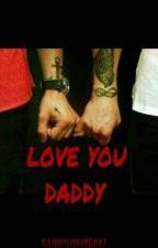 LOVE YOU DADDY by daggerluvsrose